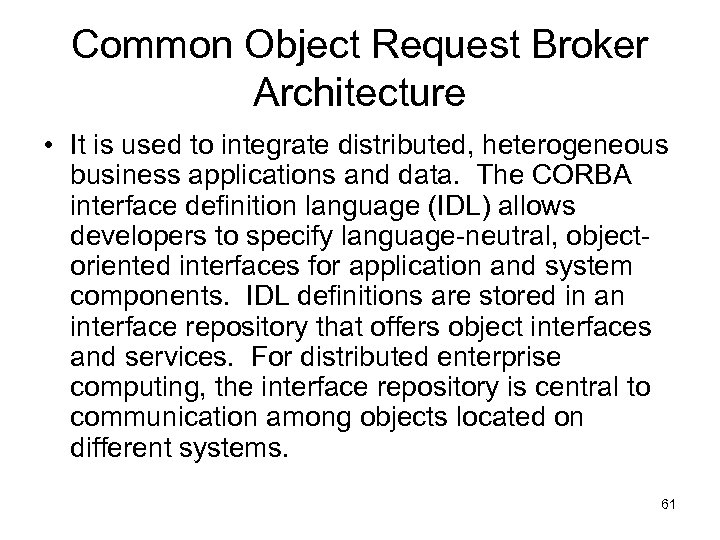 Common Object Request Broker Architecture • It is used to integrate distributed, heterogeneous business