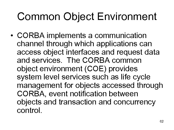 Common Object Environment • CORBA implements a communication channel through which applications can access