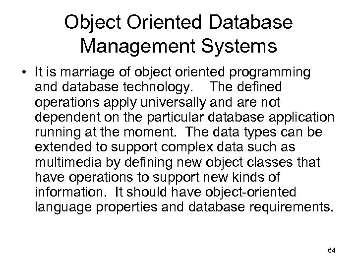 Object Oriented Database Management Systems • It is marriage of object oriented programming and