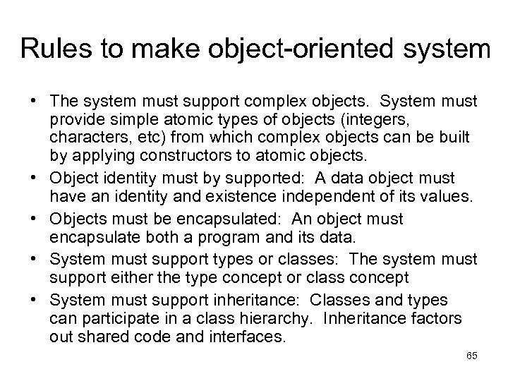 Rules to make object-oriented system • The system must support complex objects. System must