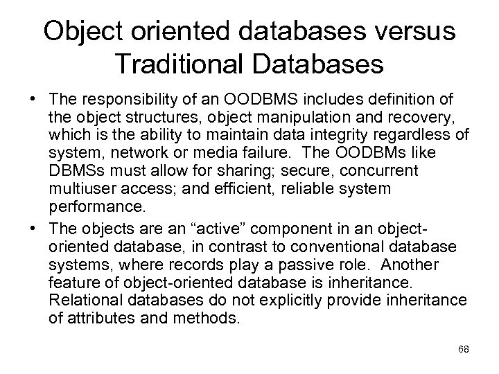Object oriented databases versus Traditional Databases • The responsibility of an OODBMS includes definition