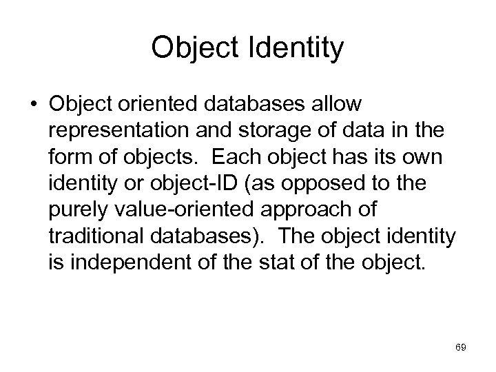 Object Identity • Object oriented databases allow representation and storage of data in the