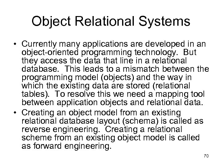 Object Relational Systems • Currently many applications are developed in an object-oriented programming technology.