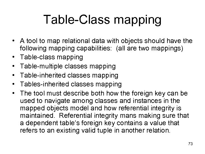 Table-Class mapping • A tool to map relational data with objects should have the