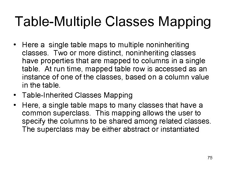 Table-Multiple Classes Mapping • Here a single table maps to multiple noninheriting classes. Two