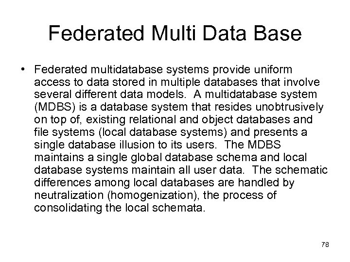 Federated Multi Data Base • Federated multidatabase systems provide uniform access to data stored
