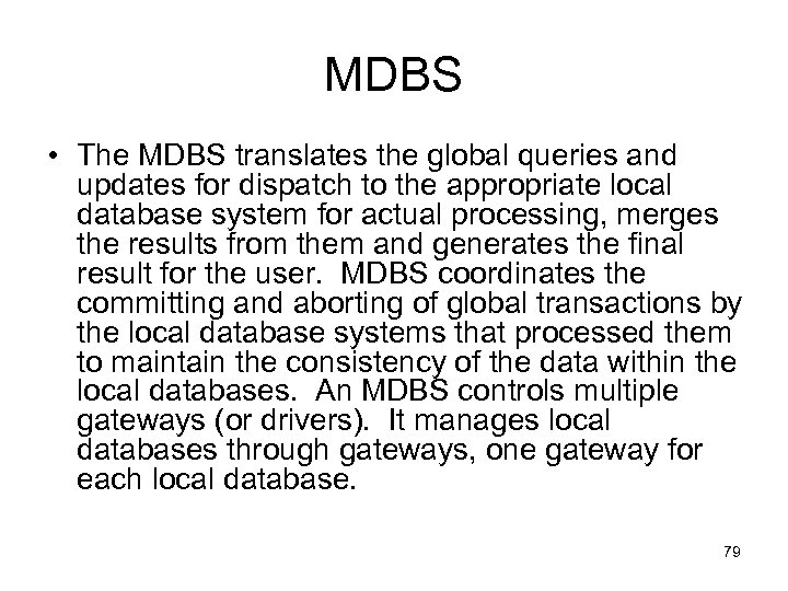 MDBS • The MDBS translates the global queries and updates for dispatch to the