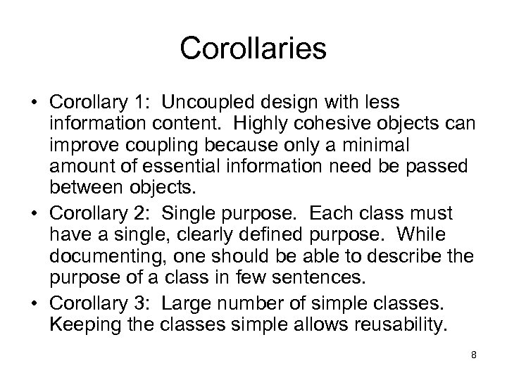 Corollaries • Corollary 1: Uncoupled design with less information content. Highly cohesive objects can