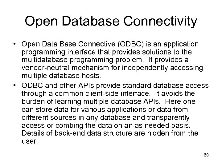Open Database Connectivity • Open Data Base Connective (ODBC) is an application programming interface