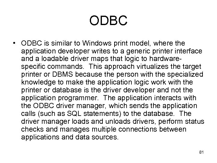 ODBC • ODBC is similar to Windows print model, where the application developer writes