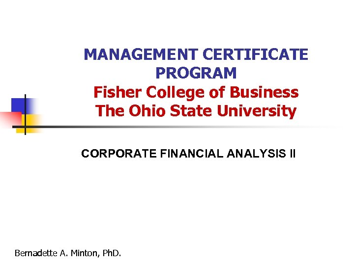 MANAGEMENT CERTIFICATE PROGRAM Fisher College of Business The Ohio State University CORPORATE FINANCIAL ANALYSIS