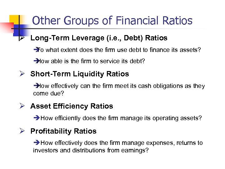 Other Groups of Financial Ratios Ø Long-Term Leverage (i. e. , Debt) Ratios è