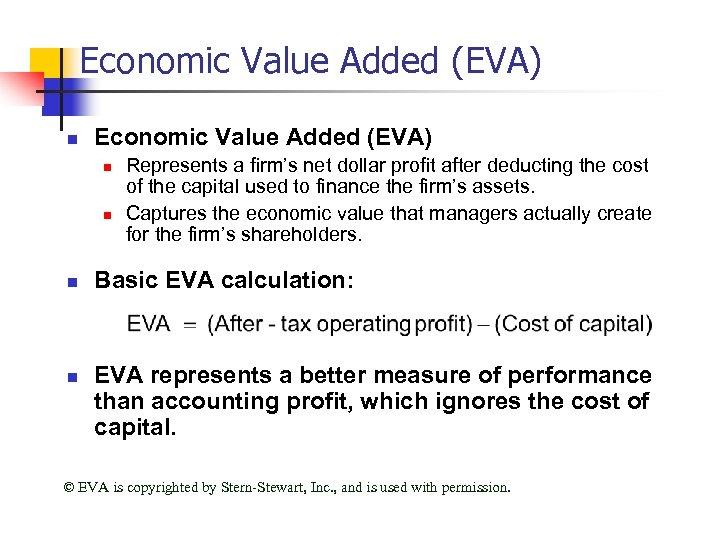Economic Value Added (EVA) n n n n Represents a firm's net dollar profit
