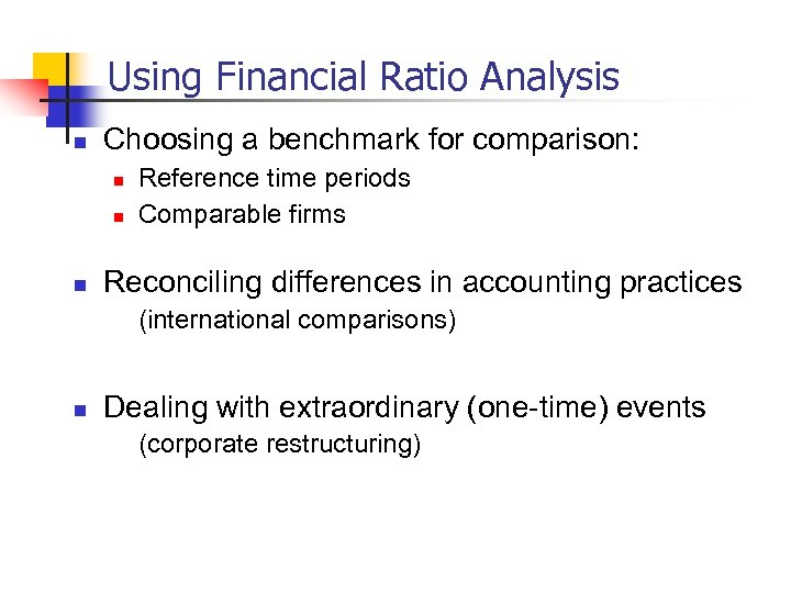Using Financial Ratio Analysis n Choosing a benchmark for comparison: n n n Reference