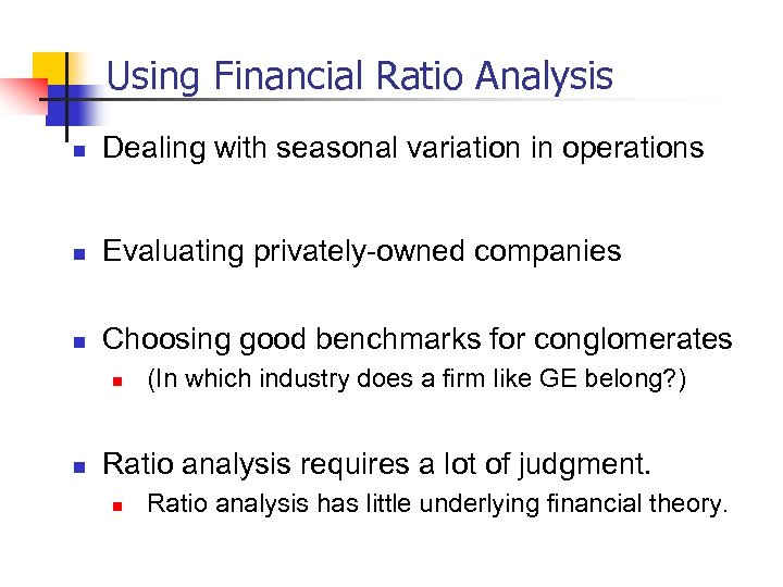 Using Financial Ratio Analysis n Dealing with seasonal variation in operations n Evaluating privately-owned