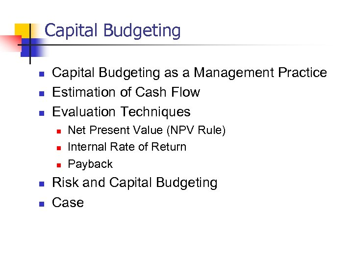 Capital Budgeting n n n Capital Budgeting as a Management Practice Estimation of Cash