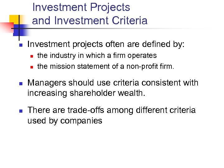 Investment Projects and Investment Criteria n Investment projects often are defined by: n n