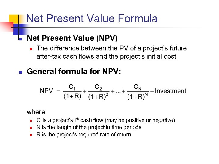 Net Present Value Formula n Net Present Value (NPV) n n The difference between