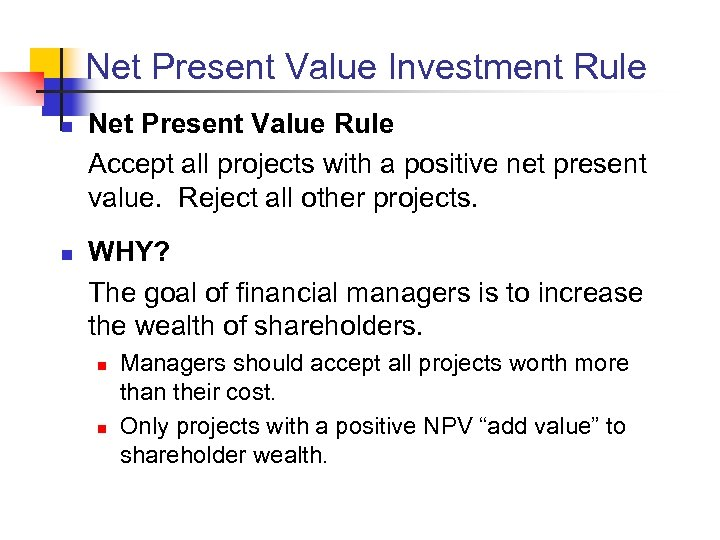 Net Present Value Investment Rule n n Net Present Value Rule Accept all projects