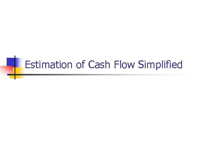 Estimation of Cash Flow Simplified