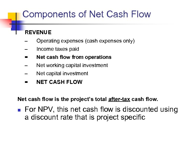 Components of Net Cash Flow REVENUE – Operating expenses (cash expenses only) – Income