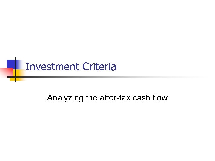 Investment Criteria Analyzing the after-tax cash flow