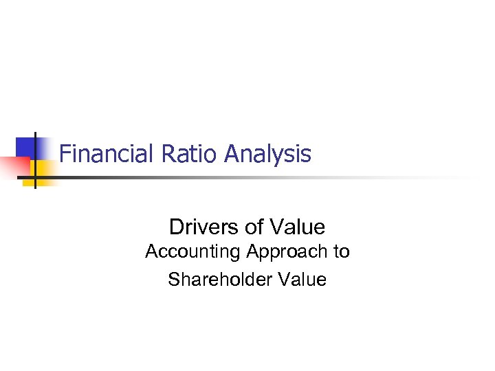 Financial Ratio Analysis Drivers of Value Accounting Approach to Shareholder Value