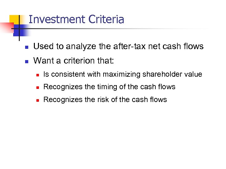 Investment Criteria n Used to analyze the after-tax net cash flows n Want a
