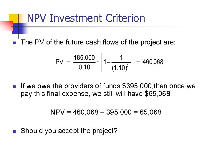 NPV Investment Criterion n n The PV of the future cash flows of the