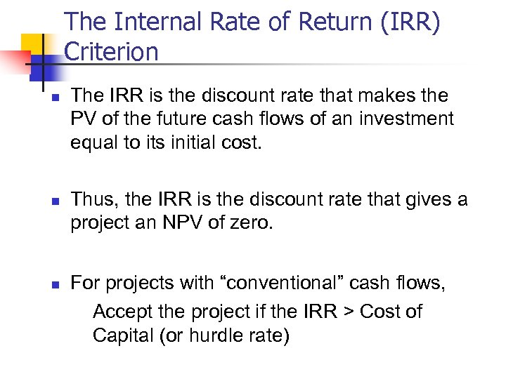 The Internal Rate of Return (IRR) Criterion n The IRR is the discount rate
