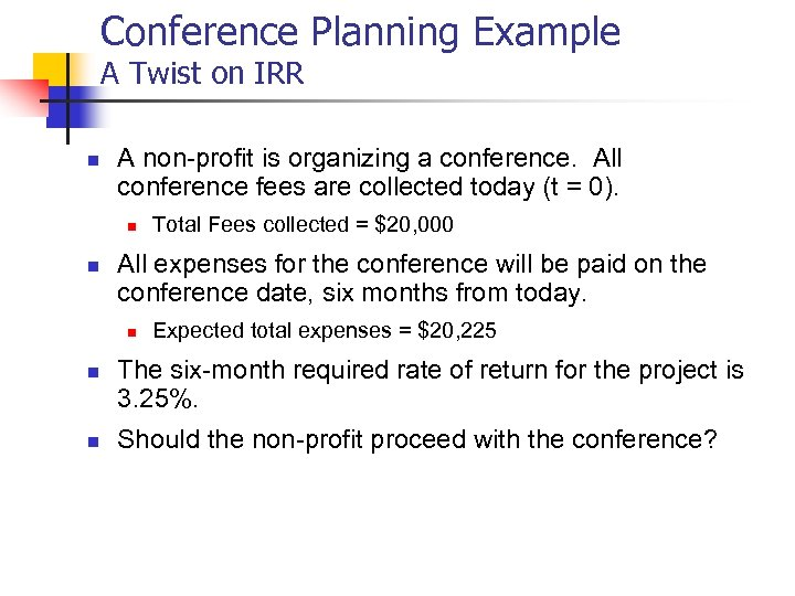 Conference Planning Example A Twist on IRR n A non-profit is organizing a conference.