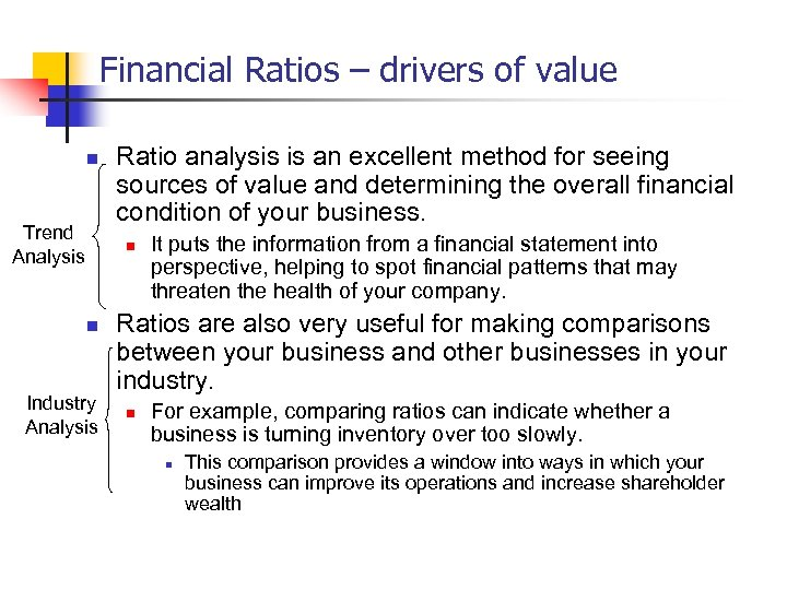 Financial Ratios – drivers of value n Trend Analysis Ratio analysis is an excellent