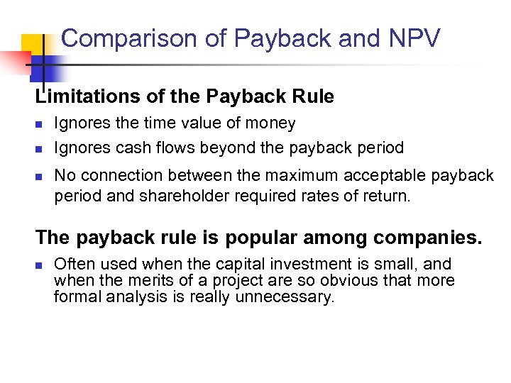 Comparison of Payback and NPV Limitations of the Payback Rule n n n Ignores