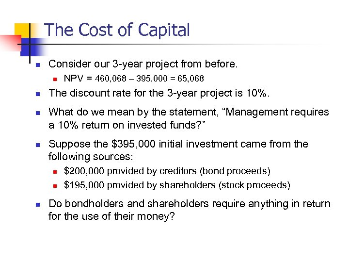 The Cost of Capital n Consider our 3 -year project from before. n n