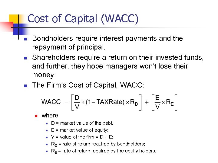 Cost of Capital (WACC) n n n Bondholders require interest payments and the repayment