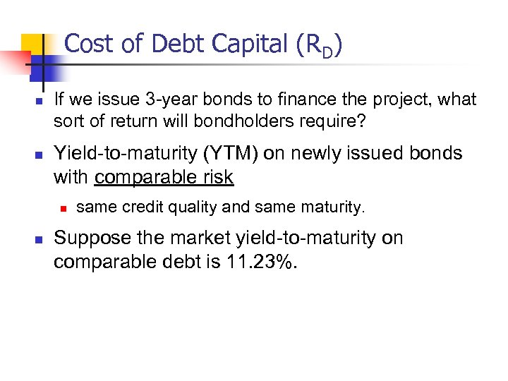 Cost of Debt Capital (RD) n n If we issue 3 -year bonds to