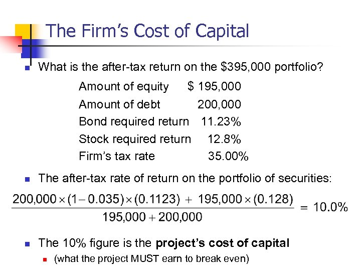 The Firm's Cost of Capital n What is the after-tax return on the $395,