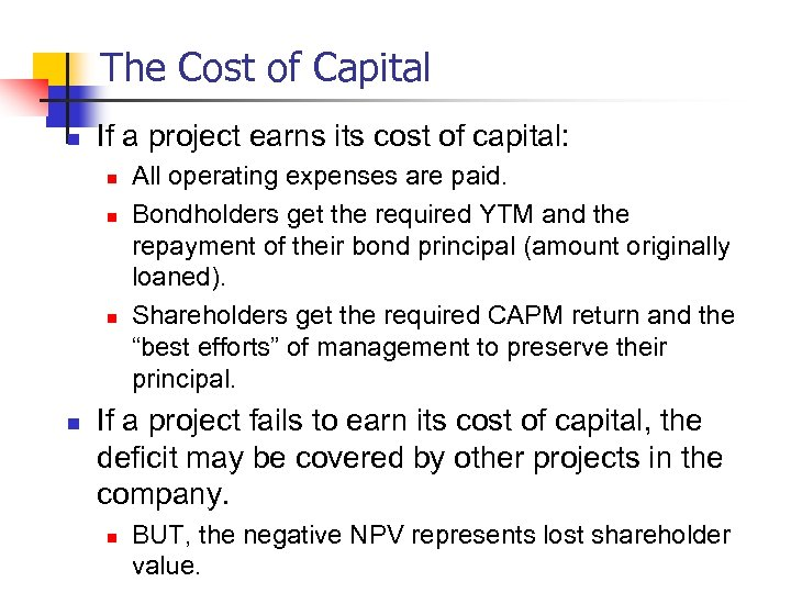 The Cost of Capital n If a project earns its cost of capital: n