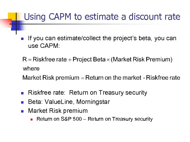 Using CAPM to estimate a discount rate n n If you can estimate/collect the