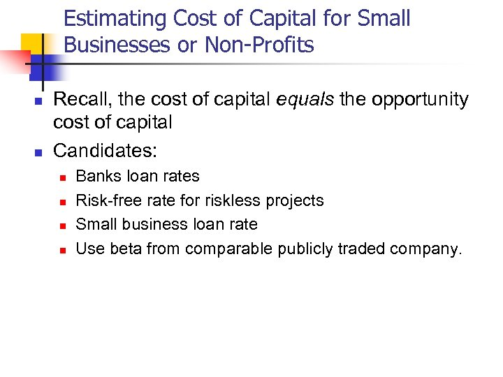 Estimating Cost of Capital for Small Businesses or Non-Profits n n Recall, the cost
