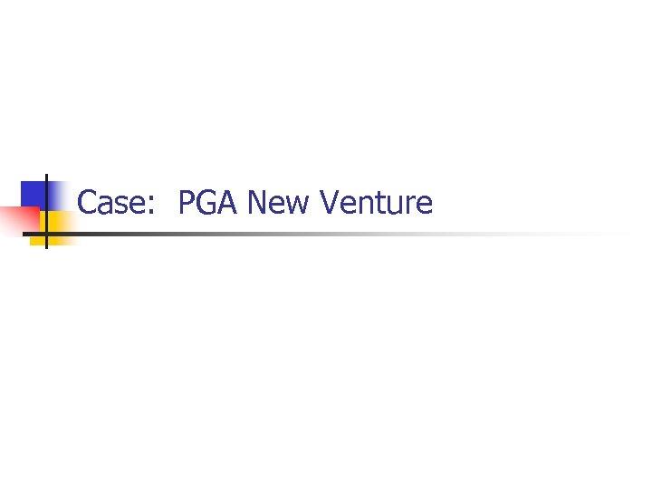 Case: PGA New Venture