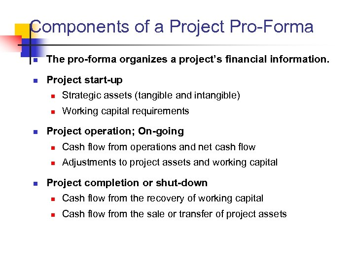 Components of a Project Pro-Forma n The pro-forma organizes a project's financial information. n