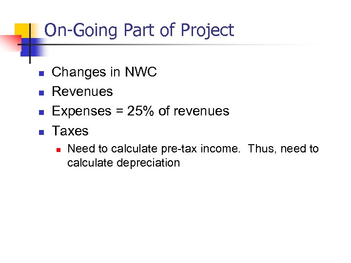 On-Going Part of Project n n Changes in NWC Revenues Expenses = 25% of