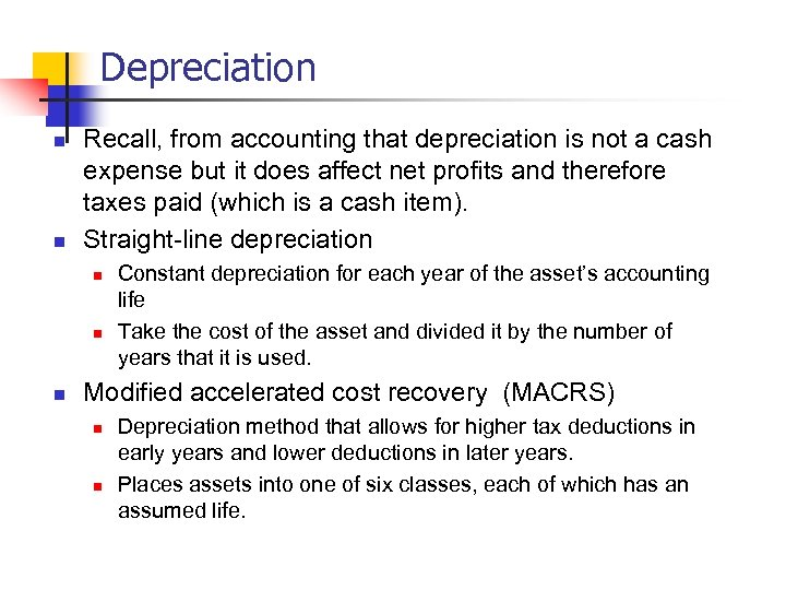 Depreciation n n Recall, from accounting that depreciation is not a cash expense but