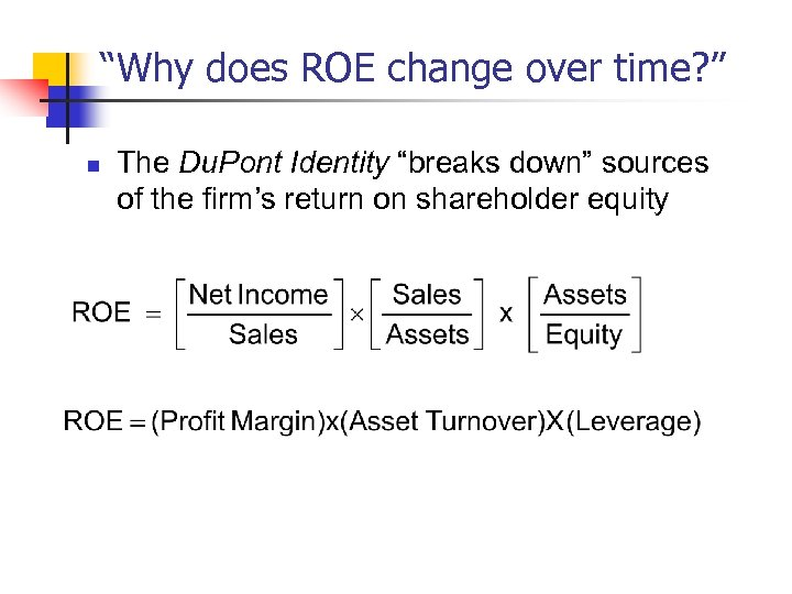 """""""Why does ROE change over time? """" n The Du. Pont Identity """"breaks down"""""""