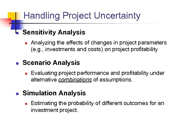 Handling Project Uncertainty n Sensitivity Analysis n n Scenario Analysis n n Analyzing the