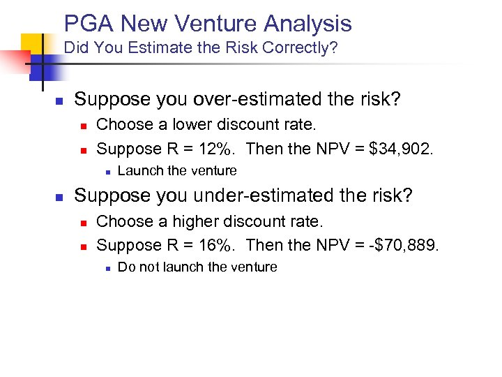 PGA New Venture Analysis Did You Estimate the Risk Correctly? n Suppose you over-estimated