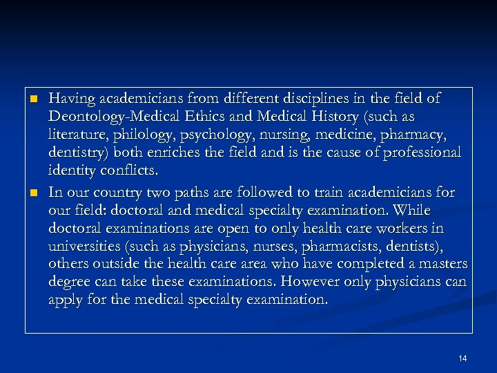 n n Having academicians from different disciplines in the field of Deontology-Medical Ethics and