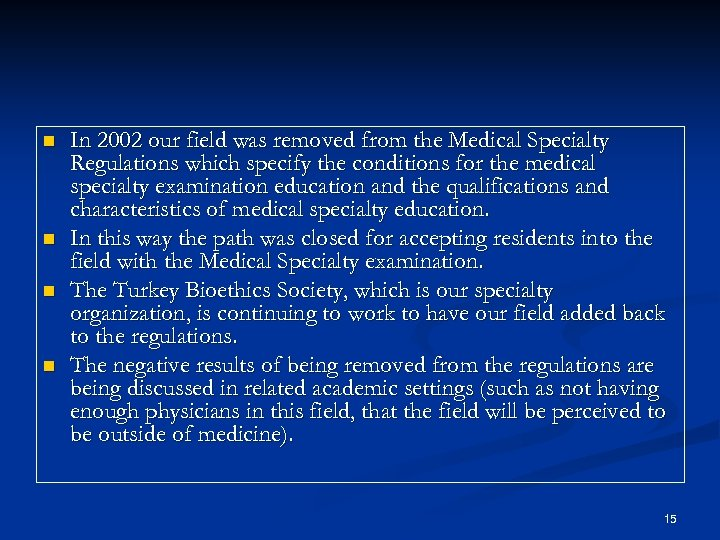n n In 2002 our field was removed from the Medical Specialty Regulations which