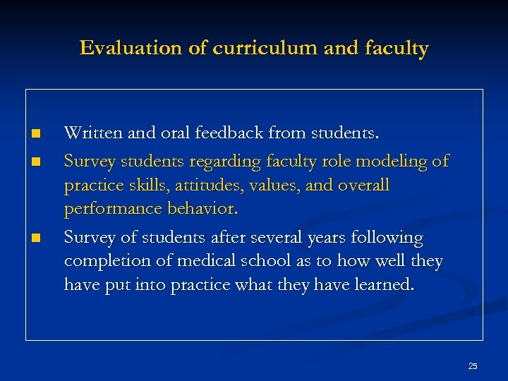 Evaluation of curriculum and faculty n n n Written and oral feedback from students.